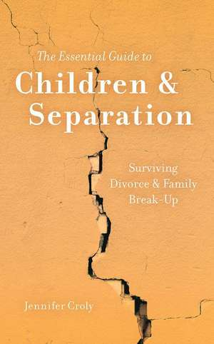 The Essential Guide to Children & Separation: Surviving Divorce & Family Break-Up imagine