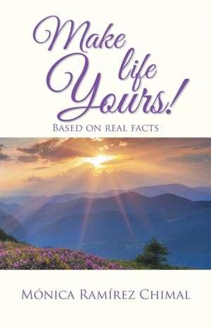 Make Life Yours! de Monica Ramirez Chimal