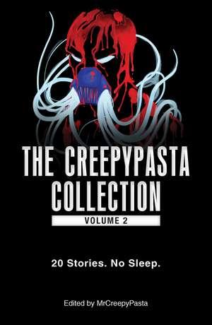 The Creepypasta Collection, Volume 2: 20 Stories. No Sleep. de MrCreepyPasta