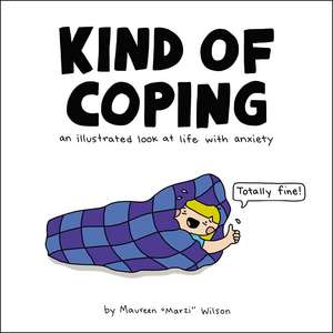 Kind of Coping: An Illustrated Look at Life with Anxiety de Maureen Marzi Wilson