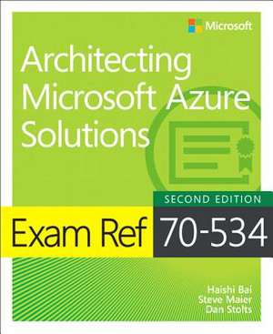 Exam Ref 70-534 Architecting Microsoft Azure Solutions (includes Current Book Service)