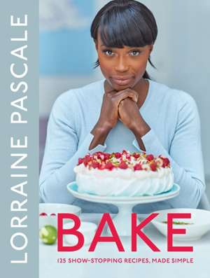 Bake: 125 Show-Stopping Recipes, Made Simple de Lorraine Pascale