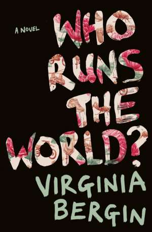 Who Runs the World? de Virginia Bergin