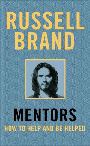Mentors: How to Help and Be Helped de Russell Brand