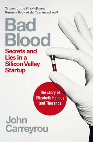 Bad Blood: Secrets and Lies in a Silicon Valley Startup de John Carreyrou