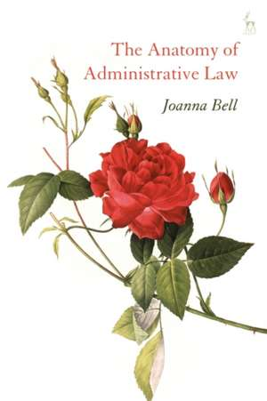 The Anatomy of Administrative Law de Joanna Bell