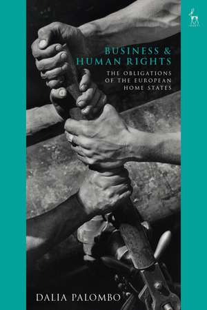 Business and Human Rights: The Obligations of the European Home States de Dalia Palombo