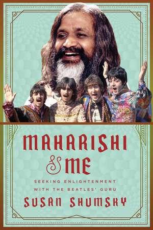 Maharishi & Me: Seeking Enlightenment with the Beatles' Guru de Susan Shumsky