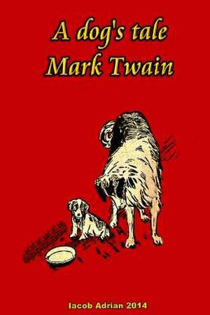 A Dog's Tale Mark Twain de Iacob Adrian