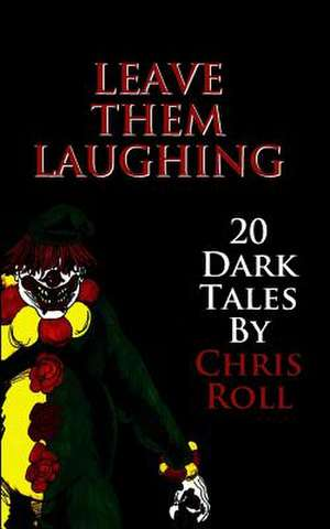 Leave Them Laughing de Chris Roll