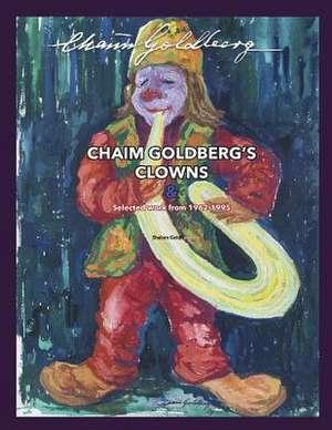 Chaim Goldberg's Clowns & Select Work 1962-1995 de Shalom Goldberg