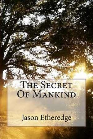 The Secret of Mankind de Jason Etheredge