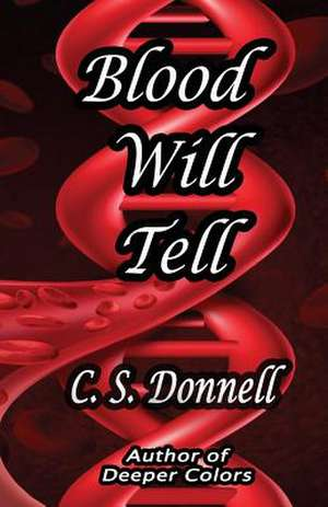 Blood Will Tell de C. S. Donnell