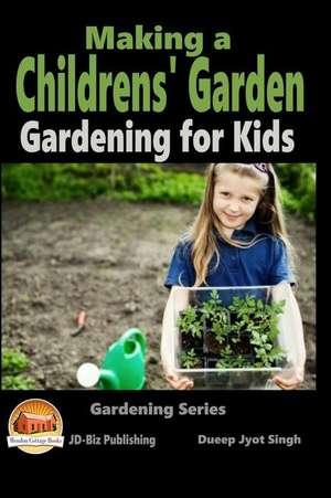 Making a Childrens' Garden - Gardening for Kids de Dueep Jyot Singh