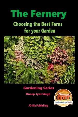 The Fernery - Choosing the Best Ferns for Your Garden de Dueep Jyot Singh