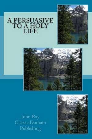A Persuasive to a Holy Life de John Ray