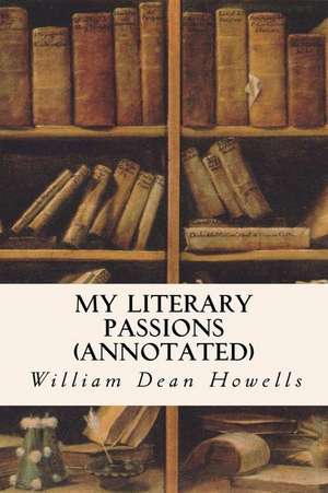 My Literary Passions (Annotated) de William Dean Howells