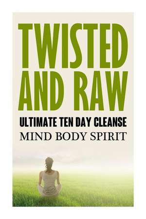 Twisted N Raw the Ultimate Ten Day Cleanse de Twisted N. Raw