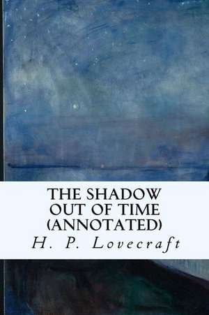 The Shadow Out of Time (Annotated) de H. P. Lovecraft