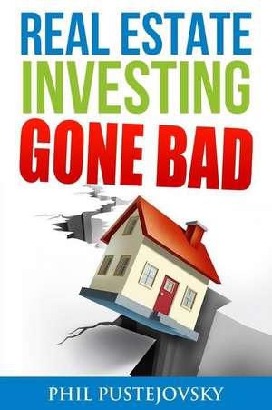 Real Estate Investing Gone Bad imagine