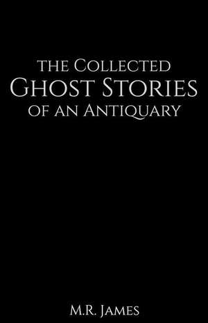 The Collected Ghost Stories of an Antiquary de M. R. James