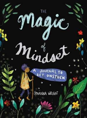 The Magic of Mindset: A Journal to Get Unstuck de Johanna Wright