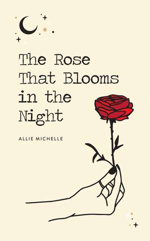 The Rose That Blooms in the Night de Allie Michelle