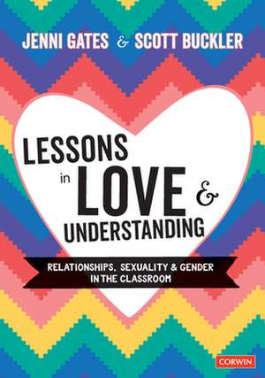 Lessons in Love and Understanding: Relationships, Sexuality and Gender in the Classroom de Jenni Gates