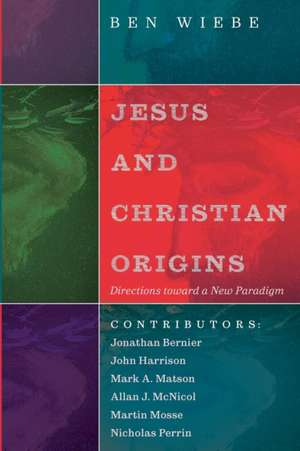 Jesus and Christian Origins de Ben Wiebe