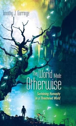 The World Made Otherwise de Timothy J. Gorringe