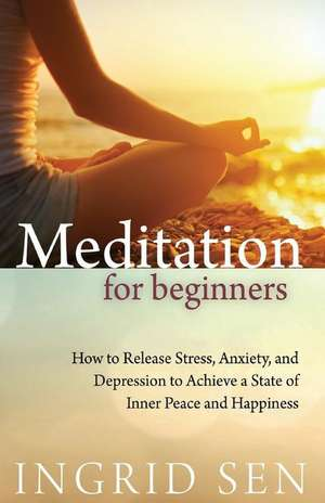 Meditation for Beginners de Ingrid Sen