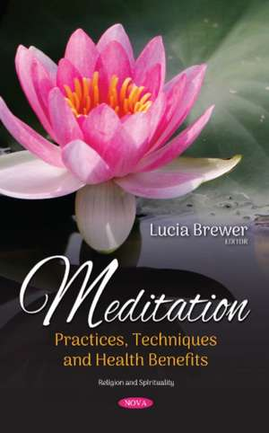 Meditation: Practices, Techniques and Health Benefits de Lucia Brewer