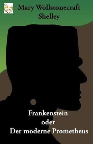 Frankenstein Oder Der Moderne Prometheus de Mary Wollstonecraft Shelley