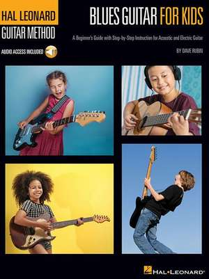 Blues Guitar for Kids - Hal Leonard Guitar Method: A Beginner's Guide with Step-By-Step Instruction for Acoustic and Electric Guitar de Dave Rubin