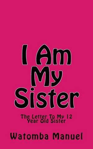 I Am My Sister de Manuel, Watomba