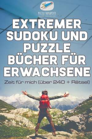 Extremer Sudoku und Puzzle Bücher für Erwachsene   Zeit für mich (über 240 + Rätsel) de  Puzzle Therapist