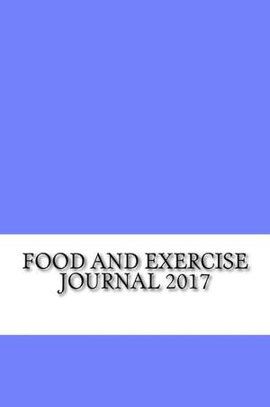 Food and Exercise Journal 2017 de Diet and Workout Journal, Best