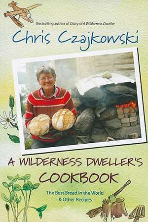 A Wilderness Dweller's Cookbook: The Best Bread in the World and Other Recipes imagine
