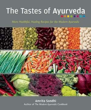 The Tastes Of Ayurveda: More Healthful, Healing Recipies for the Modern Ayurvedic de Amrita Sondhi