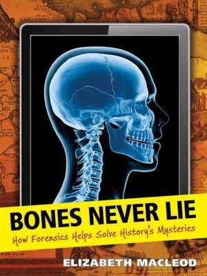 Bones Never Lie: How Forensics Helps Solve History's Mysteries de Elizabeth MacLeod
