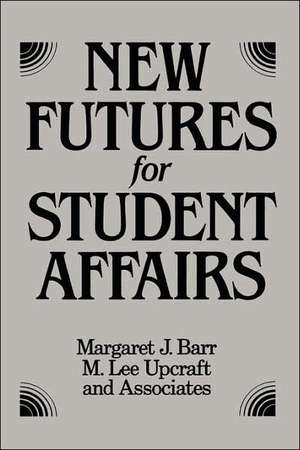 New Futures for Student Affairs: Building a Vision for Professional Leadership and Practice de Margaret J. Barr