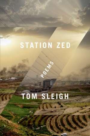 Station Zed: Poems de Tom Sleigh
