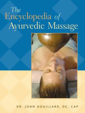 The Encyclopedia of Ayurvedic Massage de John Douillard