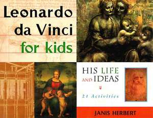 Leonardo da Vinci for Kids: His Life and Ideas, 21 Activities de Janis Herbert