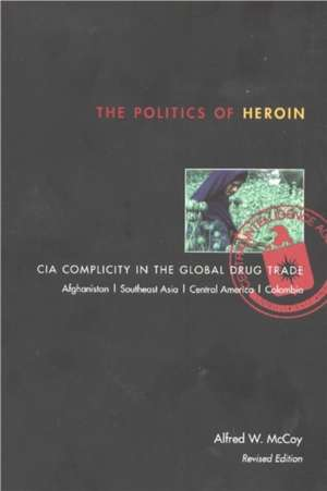 The Politics of Heroin: CIA Complicity in the Global Drug Trade de Alfred W. McCoy