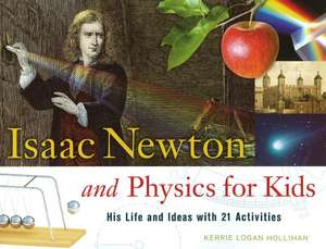 Isaac Newton and Physics for Kids: His Life and Ideas with 21 Activities imagine