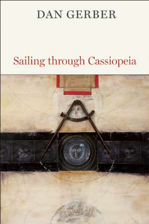 Sailing Through Cassiopeia:  Collected and New Poems de Dan Gerber