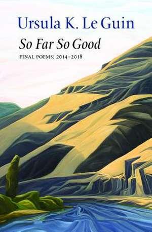 So Far, So Good de Ursula Le Guin