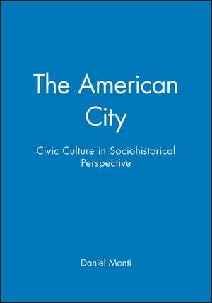 The American City: Civic Culture in Sociohistorical Perspective de Daniel Monti