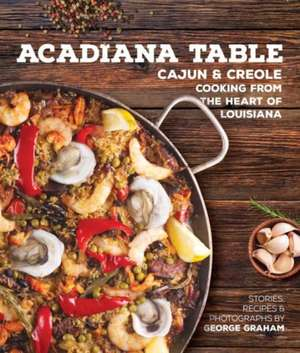 The Acadiana Table:  Cajun and Creole Home Cooking from the Heart of Louisiana de George Graham